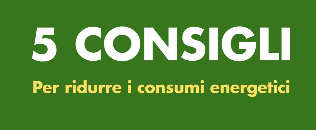 5 Consigli per ridurre i consumi energetici