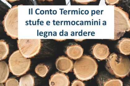 Gli incentivi previsti dal Conto Termico per stufe e termocamini a legna da ardere