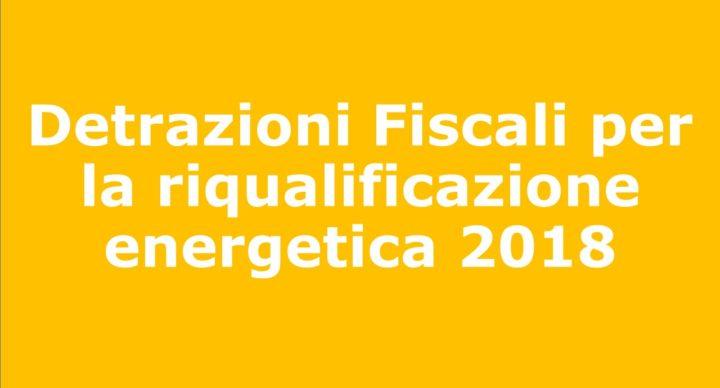 Detrazioni Fiscali per la riqualificazione energetica 2018