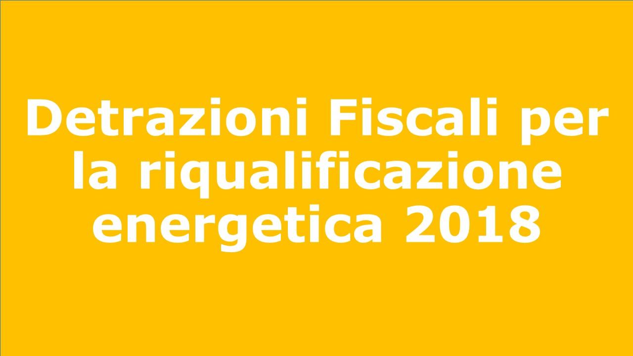 Detrazioni fiscali per la riqualificazione energetica 2018 for Detrazioni fiscali 2018