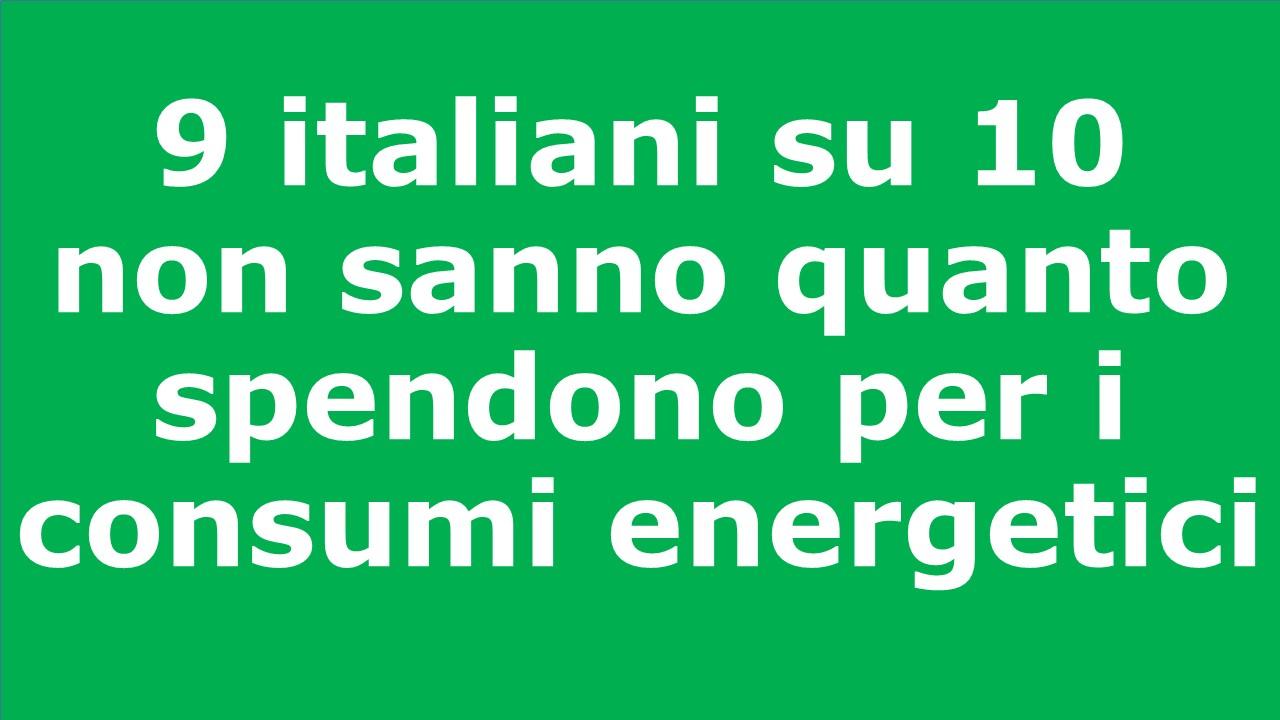 9 italiani su 10 non sanno quanto spendono per i consumi energetici