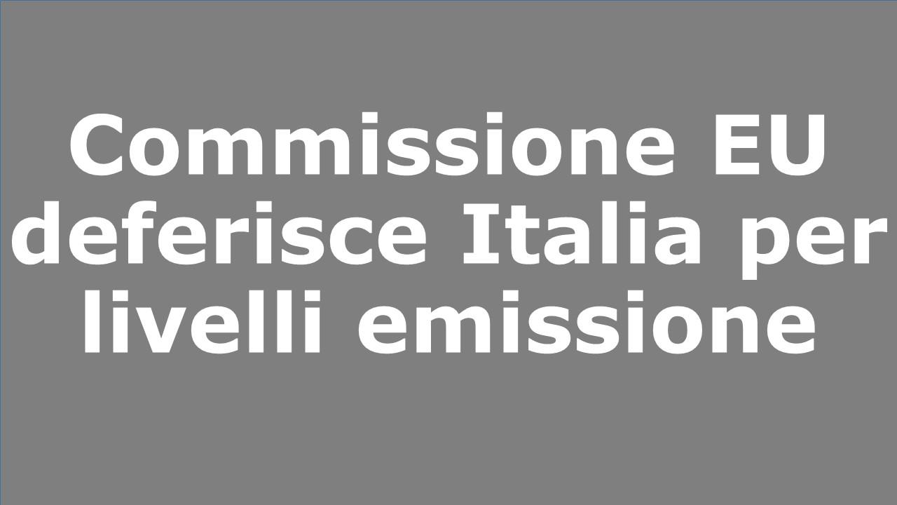 Commissione EU deferisce Italia per livelli emissione oltre il limite