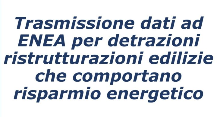Trasmissione dati ad ENEA per detrazioni ristrutturazioni edilizie che comportano risparmio energetico